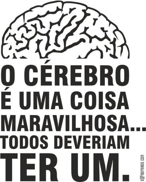 O cérebro é uma coisa maravilhosa todos deveriam ter um