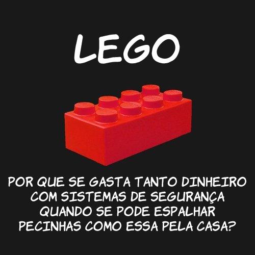 Pra que tanta segurança se com um lego no chão você ja consegue fazer um estrago