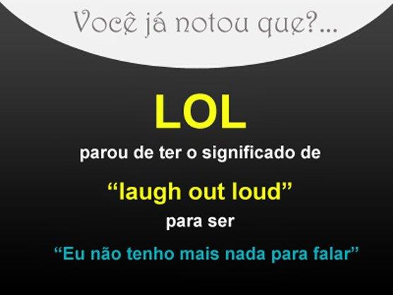 """O verdadeiro significado do """"LOL"""""""
