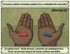 qual pilula voce ira escolher
