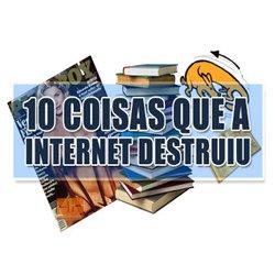 10 coisas que a internet destruiu