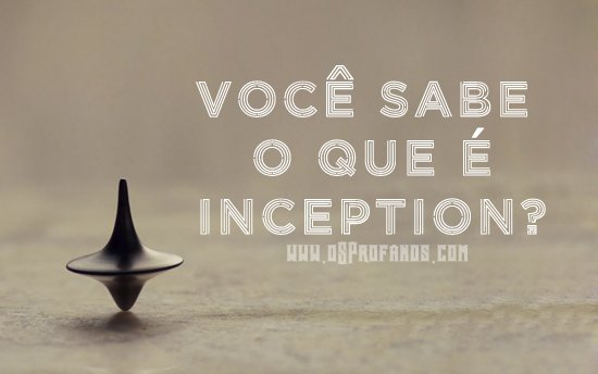 voce sabe o que e inception?