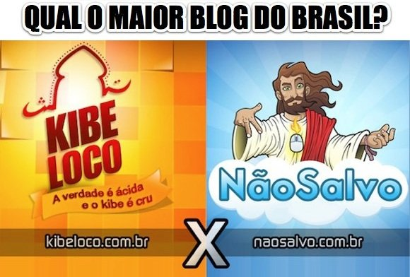 Kibe Loco X Não Salvo – Qual o maior blog do Brasil?