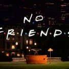 no friends1