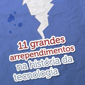 Grandes arrependimentos na história da tecnologia