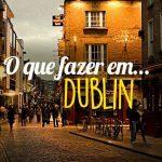 O que fazer em Dublin em apenas 48 horas