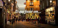 [Fugindo do Verão] O que fazer em Dublin em apenas 48 horas