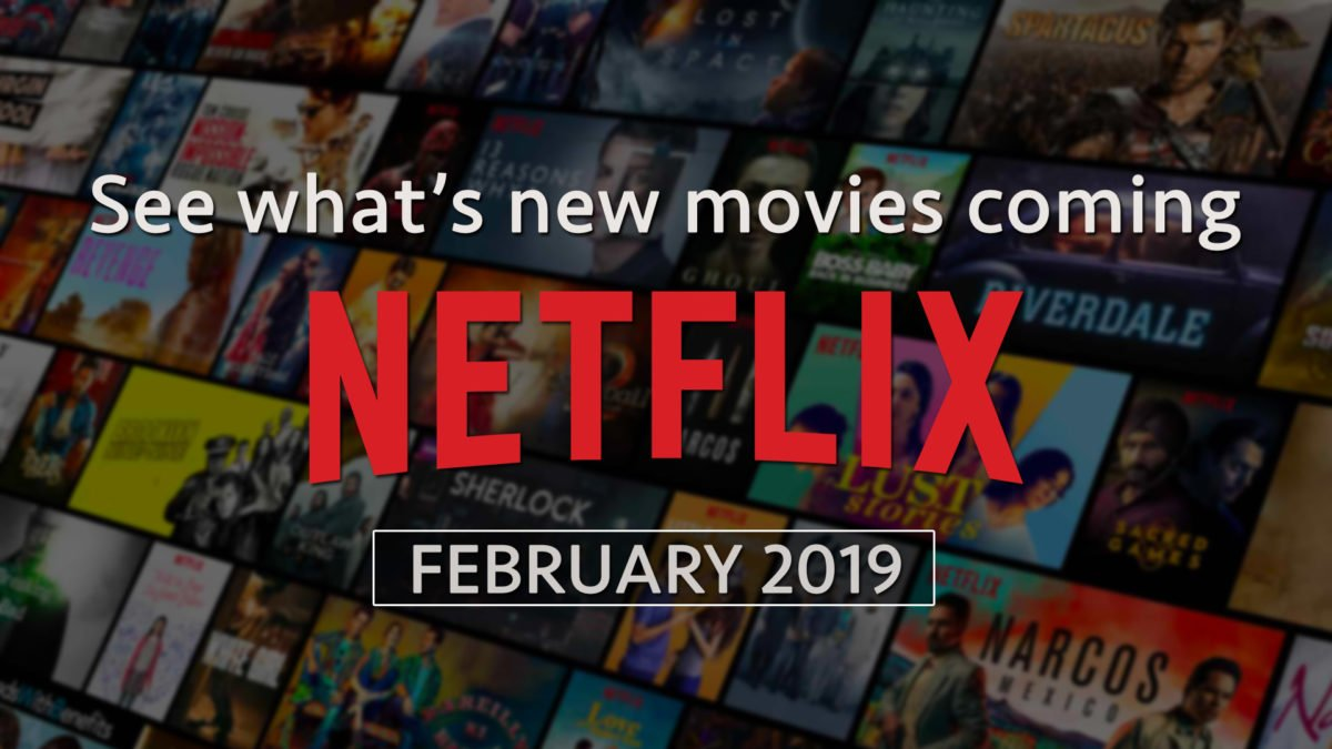 New Movies on Netflix February 2019